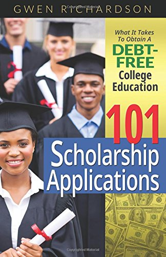 101 Scholarship Applications: What It Takes To Obtain A Debt-Free College Education