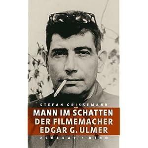 Mann im Schatten: Der Filmemacher Edgar G. Ulmer