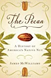 The Pecan: A History of Americas Native Nut