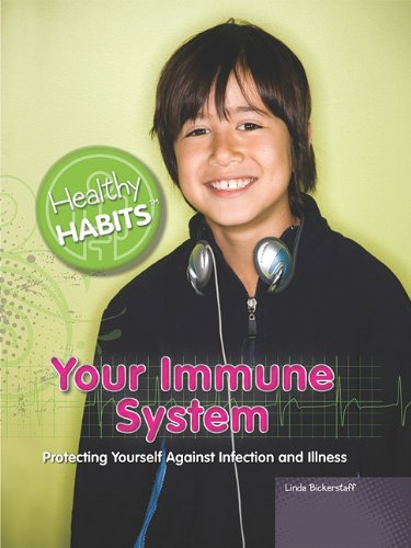 Your Immune System: Protecting Yourself Against Infection and Illness (Healthy Habits)