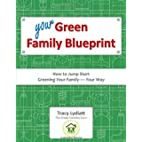 Your Green Family Blueprint - How to Green Your Family, Your Way ~ Tracy Lydiatt