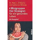 """4 Blutgruppen. Vier Strategien f�r ein gesundes Leben. Mit Rezeptteilvon """"Peter J. D'Adamo"""""""