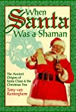 Tony Van Renterghem When Santa Was a Shaman: Ancient Origins of Santa Claus and the Christmas Tree