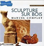 echange, troc Antony Denning - Sculpture sur bois : Manuel complet