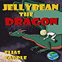 Jellybean the Dragon (The Wacky Adventures of Jellybean the Dragon & a Child Astronaut) (Ages 6-10) Audiobook by Elias Zapple Narrated by Gail Shalan