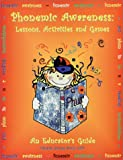 Phonemic Awarness: Lessons, Activities and Games - An Educator's Guide
