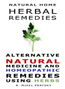 Natural Home Herbal Remedies. Alternative Natural Medicine and Homeopathic Remedies Using Herbs