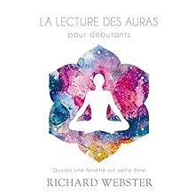 La lecture des auras pour débutants : Ouvrez une fenêtre sur votre âme | Livre audio Auteur(s) : Richard Webster Narrateur(s) : René Gagnon
