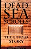 Dead Sea Scrolls: The Untold Story (1571780300) by Hanson, Kenneth