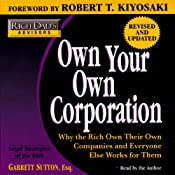Rich Dad's Advisors: Own Your Own Corporation: Why the Rich Own Companies and Everyone Else Works for Them | [Garrett Sutton]