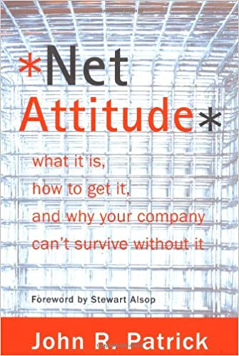 Net Attitude: What It Is, How To Get It, And Why Your Company Can't Survive Without It