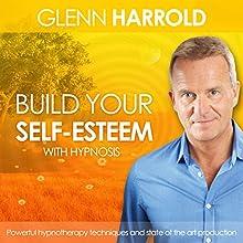 Build Your Self-Esteem  by Glenn Harrold Narrated by Glenn Harrold