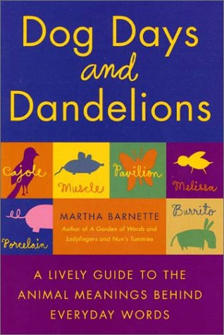 Dog Days and Dandelions : A Lively Guide to the Animal Meanings Behind Everyday Words, MARTHA BARNETTE