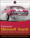 Professional Microsoft Search: FAST Search, SharePoint Search, and Search Server (Wrox Programmer to Programmer)