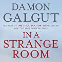 In a Strange Room (       UNABRIDGED) by Damon Galgut Narrated by Damon Galgut