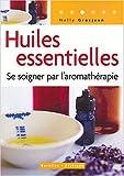 echange, troc Nelly Grosjean - Huiles essentielles : Se soigner par l'aromathérapie