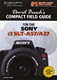 David Busch David Busch's Compact Field Guide for the Sony Alpha SLT-A57/A37