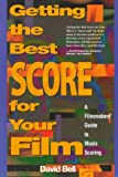 Getting the Best Score for Your Film: A Filmmakers Guide to Music Scoring