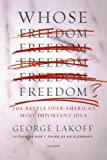 Whose Freedom?: The Battle over America's Most Important Idea (031242647X) by Lakoff, George