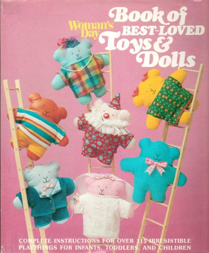 Book of Best-Loved Toys & Dolls: More Than 30 Stuffed Animals, Over 30 Just-For-Fun Toys, 15 Adorable Dolls, 25 Wonderful Wooden Playmates - 1st Edition (First Edition)