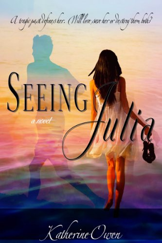Seeing Julia - A Novel by Katherine Owen