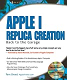Apple I Replica Creation: Back to the Garage (193183640X) by Owad, Tom