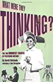 img - for What Were They Thinking: The 100 Dumbest Events in Television History book / textbook / text book
