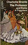 The Professor / Emma: A Fragment (Everyman's Library) (046001417X) by Charlotte Brontë
