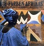 Die Farben Afrikas: Die Kunst der Frauen von Mauretanien, Senegal, Mali, Elfenbeinküste, Burkina Faso, Ghana, Nigeria