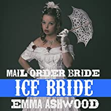 Mail Order Bride: Ice Bride: Frontier Mail Order Brides Short Stories Series (       UNABRIDGED) by Emma Ashwood Narrated by Angel Clark