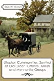 Utopian Communities: Survival of Old Order Hutterite, Amish and Mennonite Groups