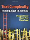 Text Complexity: Raising Rigor in Reading (Edition unknown) by Nancy Frey, and Diane Lapp Douglas Fisher [Paperback(2012£©]