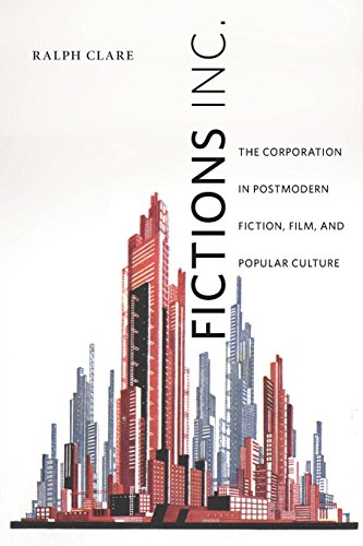 Fictions Inc.: The Corporation in Postmodern Fiction, Film, and Popular Culture (American Literatures Initiative)