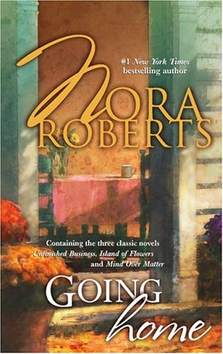 Going Home: Unfinished BusinessIsland Of FlowersMind Over Matter (Silhouette Romance;), NORA ROBERTS