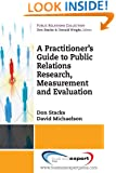 A Practitioner's Guide to Public Relations Research, Measurement and Evaluation (Public Relations Collection)
