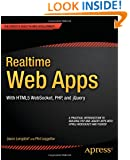 Realtime Web Apps: With HTML5 WebSocket, PHP, and jQuery