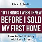 101 Things I Wish I Knew Before I Sold My First Home: How to Sell Quickly with Less Stress Hörbuch von Rick Schultz Gesprochen von: John Alan Martinson Jr.