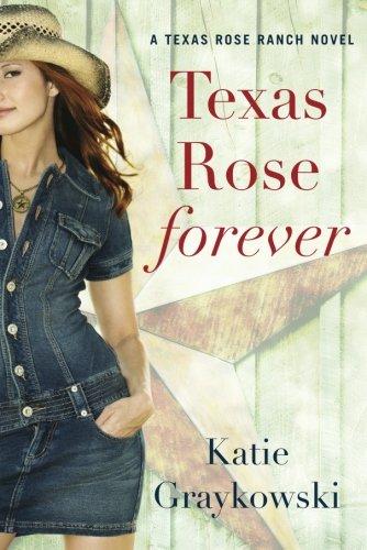Texas Rose Forever (A Texas Rose Ranch Novel)