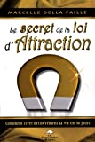 Le secret de la loi d'Attraction : Comment cr�er d�lib�rement sa vie en 30 jours