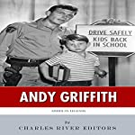 American Legends: The Life of Andy Griffith |  Charles River Editors