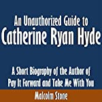 An Unauthorized Guide to Catherine Ryan Hyde: A Short Biography of the Author of Pay It Forward and Take Me with You | Malcolm Stone