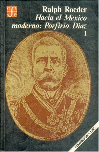 Hacia el M xico moderno: Porfirio D az, I (Historia) (Spanish Edition)