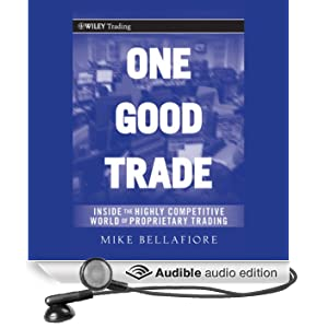 One Good Trade: Inside the Highly Competitive World of Proprietary Trading (Wiley Trading) (Unabridged)