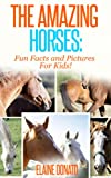 The Amazing Horses: Fun Facts and Pictures for Kids!