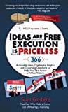 img - for Ideas Are Free, Execution Is Priceless: 366 Actionable Ideas, Challenging Insights and Disturbing Questions to Help You Take Action on What Matters By Scott Ginsberg book / textbook / text book