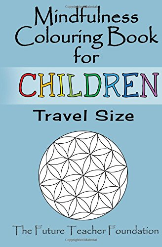 Mindfulness Colouring Book for Children Travel Size: A Fantastic and Portable Introduction to Mindfulness for Children