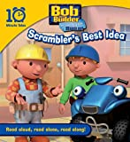 Egmont Books Ltd Bob the Builder Scrambler's Best Idea (10 Minute Tales)