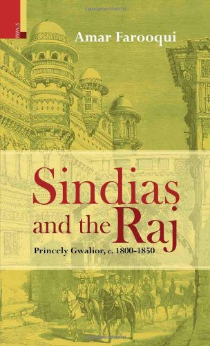 Sindias and the Raj: Princely Gwalior C. 1800-1850