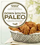 Down South Paleo: Delectable Southern Comfort Food Recipes Adapted for Gluten-free, Paleo Eaters