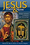 Jesus Then and Now: Images of Jesus in History and Christology (1563383446) by Hughes, Charles